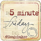 Five Minute Friday- Close